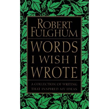 Words I Wish I Wrote : A Collection of Writing That Inspired My Ideas