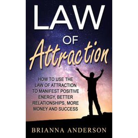Law of Attraction: How to Use the Law of Attraction to Manifest Positive Energy, Better Relationships, More Money and Success - eBook Better Energy Systems Llc Accessory