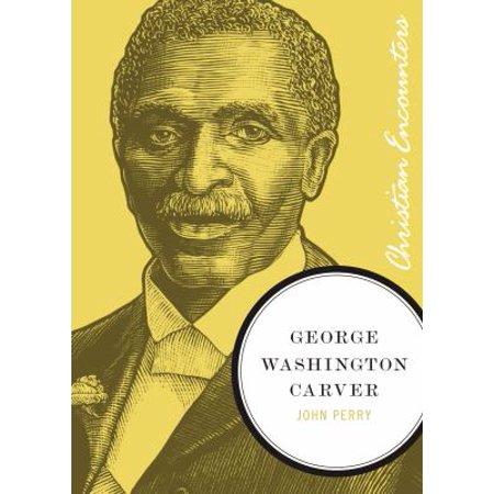 George Washington Carver  Christian Encounters Series
