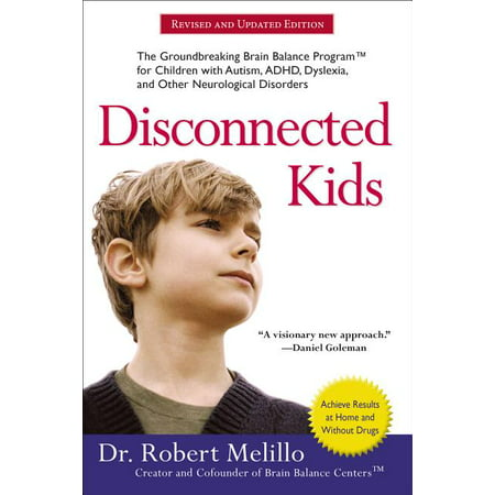 Disconnected Kids: Disconnected Kids : The Groundbreaking Brain Balance Program for Children with Autism, Adhd, Dyslexia, and Other Neurological Disorders (Paperback)
