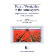 Fate of Pesticides in the Atmosphere: Implications for Environmental Risk Assessment : Proceedings of a Workshop Organised by the Health Council of the Netherlands, Held in Driebergen, the Netherlands, April 22-24, 1998 (Hardcover)