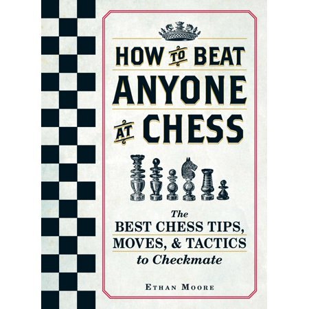 How To Beat Anyone At Chess : The Best Chess Tips, Moves, and Tactics to (Best Way To Beat Slot Machines)