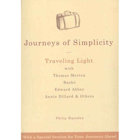 Journeys Of Simplicity  Traveling Light With Thomas Merton  Basho  Edward Abbey  Annie Dillard And Others