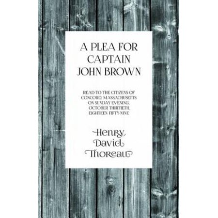 A Plea for Captain John Brown - Read to the citizens of Concord, Massachusetts on Sunday evening, October thirtieth, eighteen fifty-nine - eBook (Reading Massachusetts)