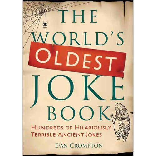 The World's Oldest Joke Book: Hundreds of Hilariously Terrible Ancient Jokes