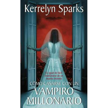 Cómo Casarse Con Un Vampiro Millonario : Es Igual de Fácil Enamorarse de Un Muerto (Ya Nada Es Igual Marco Antonio Solis)