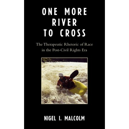 One More River to Cross: The Therapeutic Rhetoric of Race in the Post-Civil Rights Era (Hardcover)