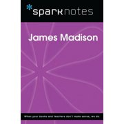 James Madison (SparkNotes Biography Guide) - eBook