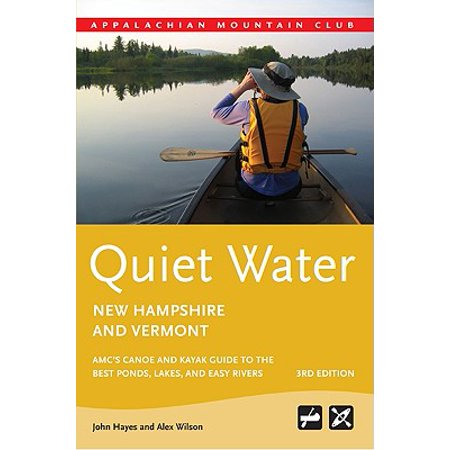 Quiet water new hampshire and vermont : amc's canoe and kayak guide to the best ponds, lakes, and ea: