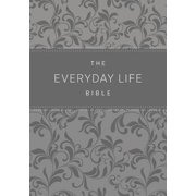 The Everyday Life Bible : The Power of God's Word for Everyday Living