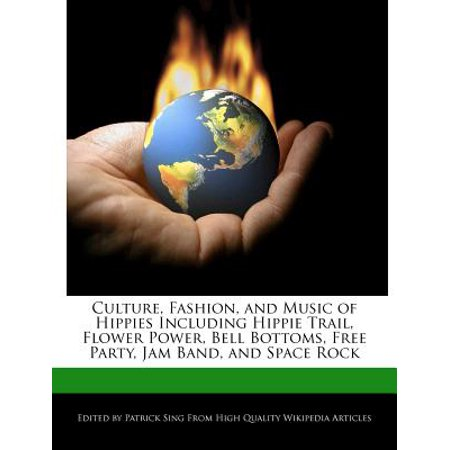 Culture, Fashion, and Music of Hippies Including Hippie Trail, Flower Power, Bell Bottoms, Free Party, Jam Band, and Space Rock (Flower Power Hippie)