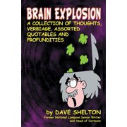 Brain Explosion : A Collection of Thoughts, Verbiage, Assorted Quotables and Profundities
