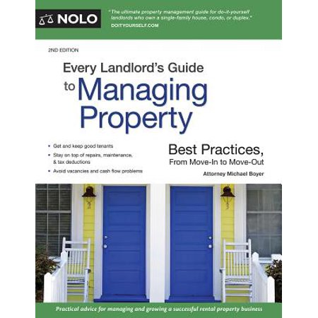 Every Landlord's Guide to Managing Property : Best Practices, from Move-In to