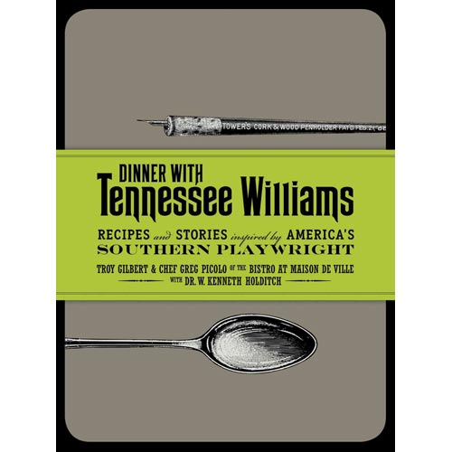 Dinner With Tennessee Williams: Recipes and Stories Inspired by America's Southern Playwright