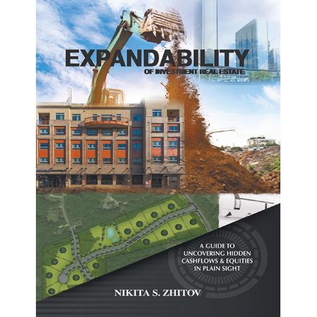 Expandability of Investment Real Estate: A Guide to Uncovering Hidden Cashflows & Equities In Plain Sight - eBook (Real Estate Private Equity)