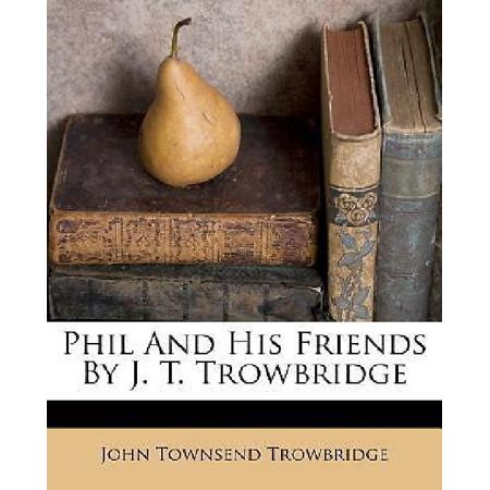 Phil and His Friends by J. T. Trowbridge