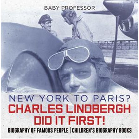 New York to Paris? Charles Lindbergh Did It First! Biography of Famous People | Children's Biography Books - - Famous People For Halloween