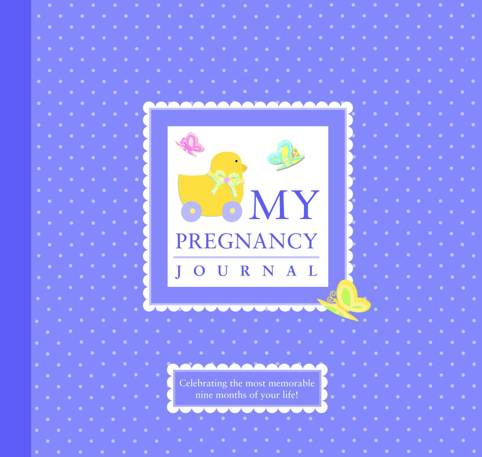 My Pregnancy Journal : Celebrating the Most Memorable Nine Months of Your Life!