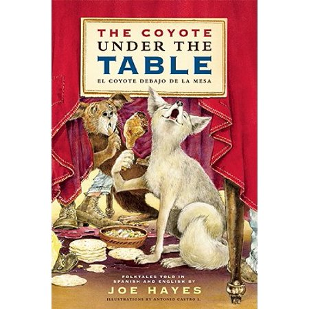 The Coyote Under the Table/El Coyote Debajo de la Mesa : Folk Tales Told in Spanish and English (Memes De Fiestas De Halloween)