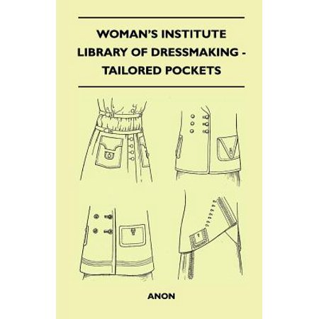 Woman's Institute Library of Dressmaking - Tailored Pockets - eBook ()