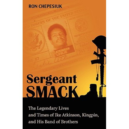 Sergeant Smack : The Legendary Lives and Times of Ike Atkinson, Kingpin, and His Band of Brothers](Rock Smack)