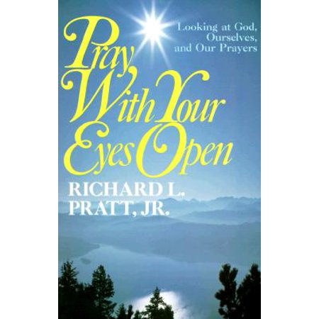 Pray with Your Eyes Open : Looking at God, Ourselves, and Our (Prayer For Looking For A New Job)