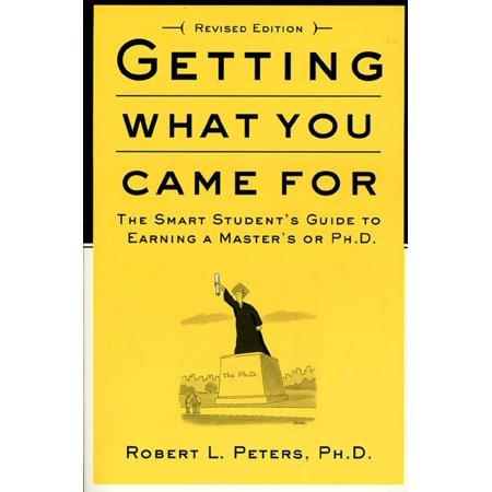Getting What You Came For  The Smart Students Guide To Earning A Masters Or A Ph D