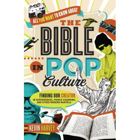 All You Want to Know about the Bible in Pop Culture : Finding Our Creator in Superheroes, Prince Charming, and Other Modern Marvels (Finding My Prince Charming)