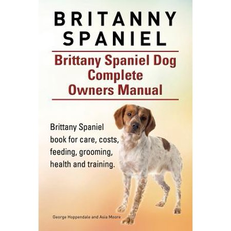 Brittany Spaniel Fleece (Britanny Spaniel. Brittany Spaniel Dog Complete Owners Manual. Brittany Spaniel Book for Care, Costs, Feeding, Grooming, Health and Training. )