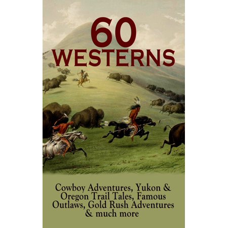 Famous Cowboy Couples (60 WESTERNS: Cowboy Adventures, Yukon & Oregon Trail Tales, Famous Outlaws, Gold Rush Adventures & much more -)
