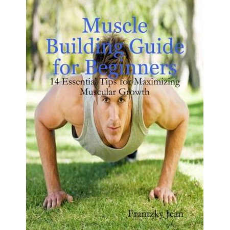 Muscle Building Guide for Beginners: 14 Essential Tips for Maximizing Muscular Growth -