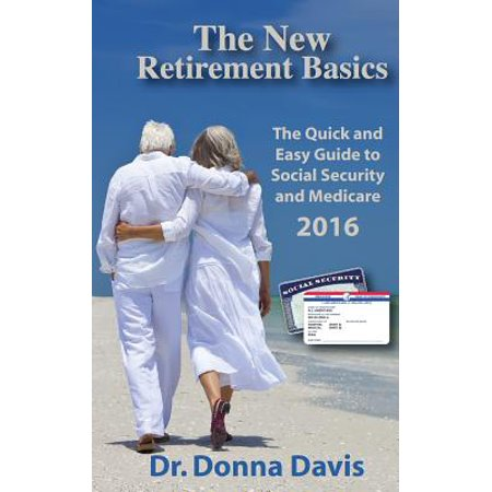 The New Retirement Basics  The Quick And Easy Guide To Social Security And Medicare 2016