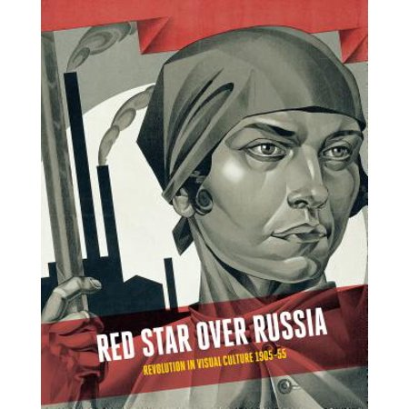 - Red Star Over Russia : Revolution in Visual Culture 1905-55