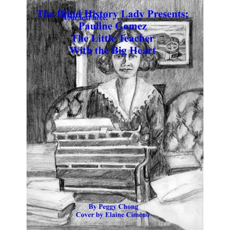 The Blind History Lady Presents: Pauline Gomez, The Little Teacher With The Big Heart - eBook