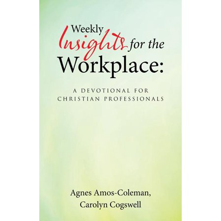 Weekly Insights for the Workplace : A Devotional for Christian Professionals Professional Insight Series