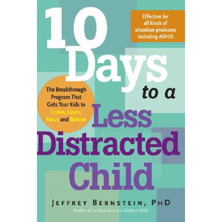 10 Days to a Less Distracted Child : The Breakthrough Program that Gets Your Kids to Listen, Learn, Focus, and Behave