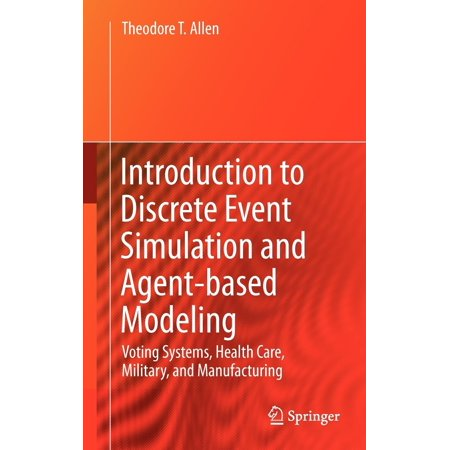 Introduction to Discrete Event Simulation and Agent-Based Modeling : Voting Systems, Health Care, Military, and (Discrete Event System Simulation 5th Edition Solution Manual)