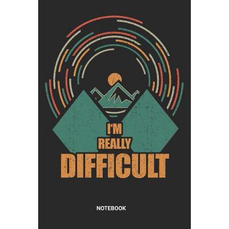 I'm Really Difficult Notebook : Dotted Lined Skiing Notebook (6x9 inches) ideal as a Snowboarding Journal. Perfect as a Skier Winter Sports Book for all Snowboard Lover. Great gift for Men and Women who likes Black Diamond Ski Pistes