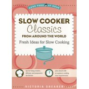 Slow Cooker Classics from Around the World : Fresh Ideas for Slow Cooking
