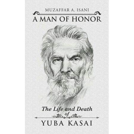 A Man of Honor: the Life and Death of Yuba Kasai - (Yuba City Calif)