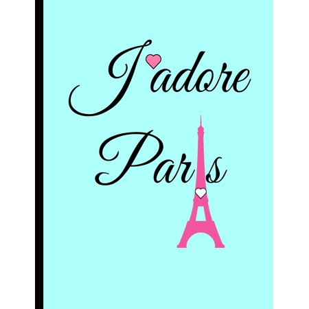 J'Adore Paris: Blue, Collage Ruled Notebook, 8.5 X 11 Journal, Diary (Paperback)