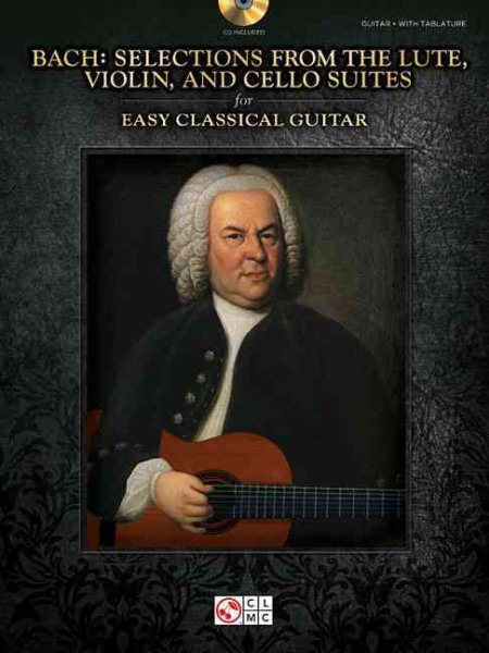 Bach Selections from the Lute, Violin, and Cello Suites for Easy Classical Guitar by