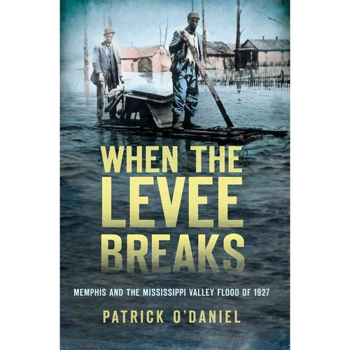 When the Levee Breaks: Memphis and the Mississippi Valley Flood of 1927