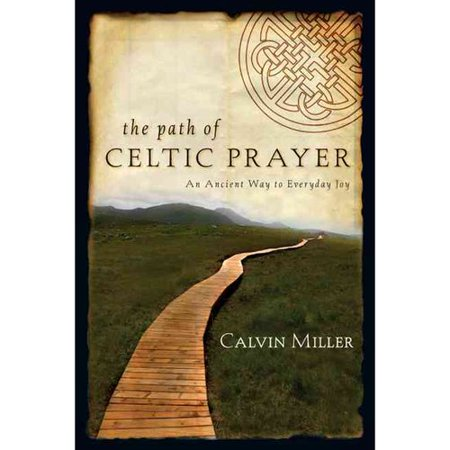 The Path of Celtic Prayer: An Ancient Way to Everyday Joy by