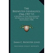 The Brewster Genealogy, 1566-1907 V1 : A Record of the Descendants of William Brewster of the Mayflower (1908)