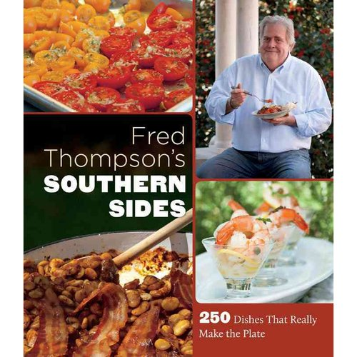 Fred Thompson's Southern Sides: 250 Dishes That Really Make the Plate
