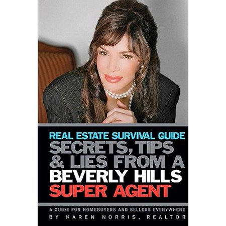 Real Estate Survival Guide : Secrets Tips and Lies from a Beverly Hills Super Agent: A Guide for Home Buyers and Sellers