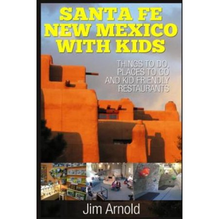 Santa Fe New Mexico With Kids  Things To Do  Places To Go And Kid Friendly Restaurants