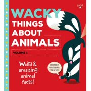 Wacky Things about Animals--Volume 1 : Weird and Amazing Animal Facts!