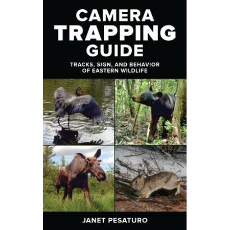 Camera Trapping Guide : Tracks, Sign, and Behavior of Eastern (Sibley Guide To Bird Life And Behavior)